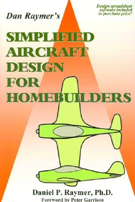 Dan Raymer's Simplified Aircraft Design for Homebuilders By Raymer, Daniel P.
