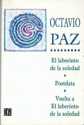 El laberinto de la soledad/ The Labyryth of Solitude By Paz, Octavio